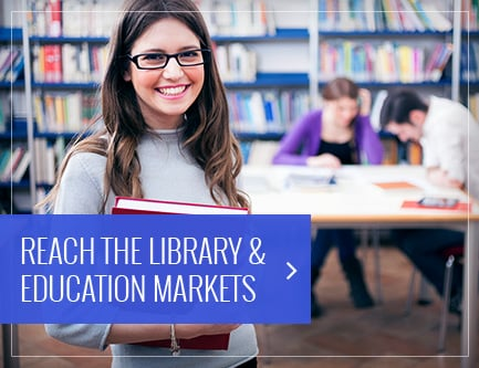 Reach the Library &  Education Markets
